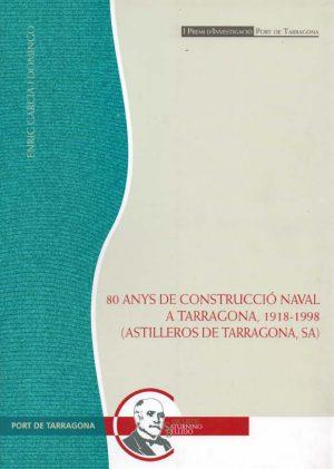 80 ANYS DE CONSTRUCCIO NAVAL A TARRAGONA 1918-1998
