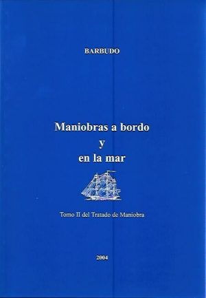 TRATADO DE MANIOBRA TOMO II.  MANIOBRAS A BORDO Y EN LA MAR