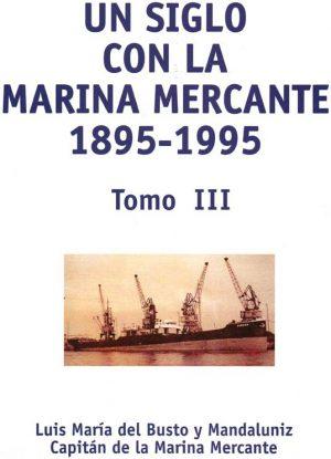 UN SIGLO CON LA MARINA MERCANTE 1895-1995 VOLUMEN III