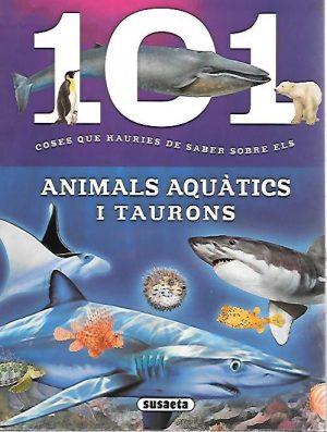 101 COSES QUE HAURIES DE SABER SOBRE ELS ANIMALS AQUATICS I TAURONS