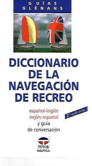 DICCIONARIO DE LA NAVEGACION DE RECREO ESP-INGL. ING-ESP
